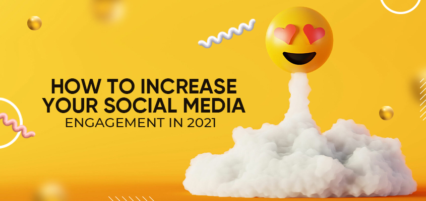 How To Increase Your Social Media Engagement In 2021