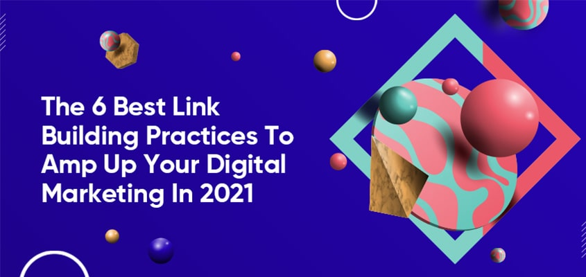 The 6 Best Link Building Practices To Amp Up Your Digital Marketing In 2021