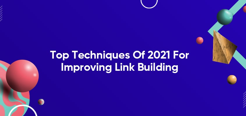 Top Techniques Of 2021 For Improving Link Building