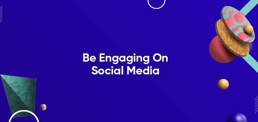 Be Engaging On Social Media