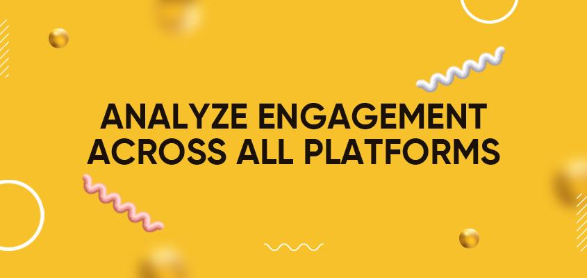 Analyze Engagement Across All Platforms