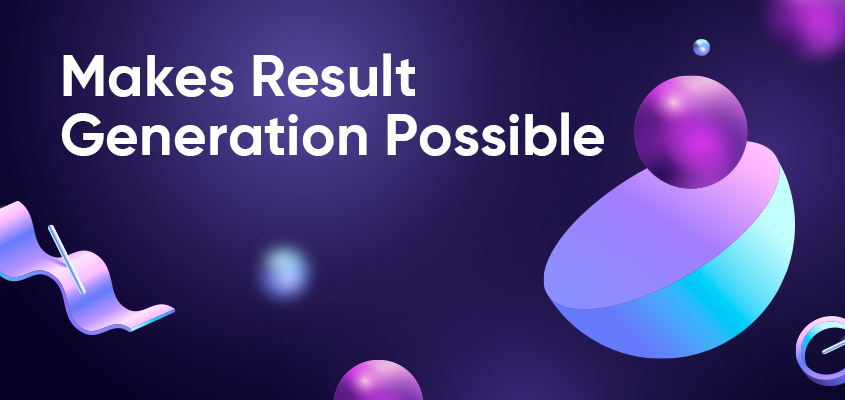 Makes Result Generation Possible
