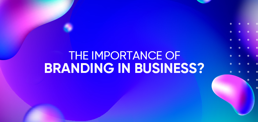 What Is The Importance Of Branding In Business?