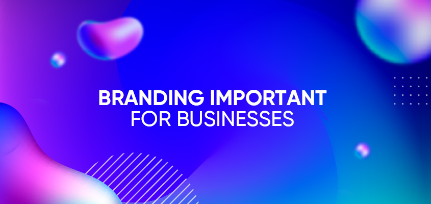 Why Is Branding Important For Businesses