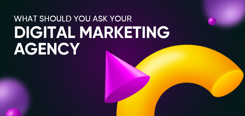 What Should You Ask Your Digital Marketing Agency Before Hiring Them?