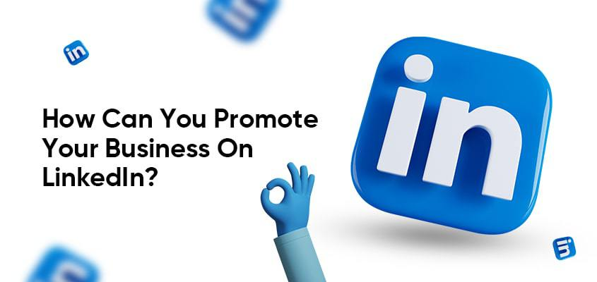 How Can You Promote Your Business On LinkedIn?