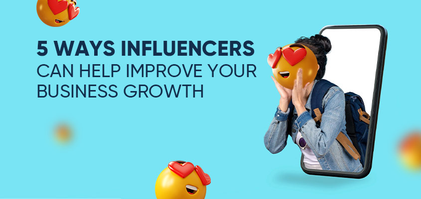 5 Ways Influencers Can Help Improve Your Business Growth