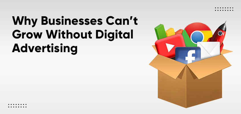 Why Businesses Can't Grow Without Digital Advertising