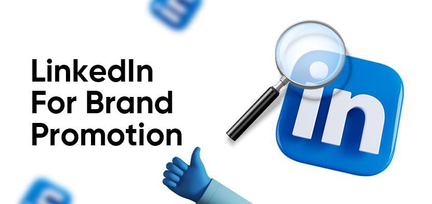 Tips For Using LinkedIn For Brand Promotion